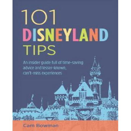 101 Disneyland Tips  An Insider Guide Full Of Time Saving Advice And Lesser Known  Cant Miss Experiences