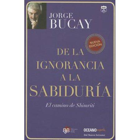 De la ignorancia a la sabiduría : El camino de (El Camino De La Felicidad Jorge Bucay)