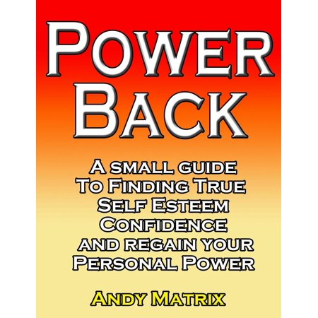 POWER BACK A small guide to finding true Self esteem, confidence and regain your personal power - (Taken Back Finding Haley Based On True Story)