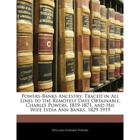 Powers Banks Ancestry  Traced In All Lines To The Remotest Date Obtainable  Charles Powers  1819 1871  And His Wife Lydia Ann Banks  1829 191