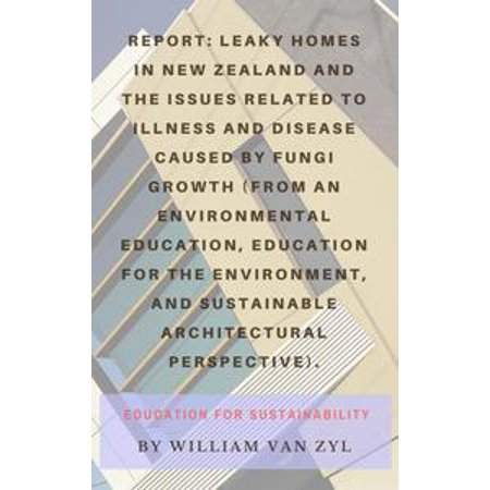 Report: Leaky Homes in New Zealand and the issues related to illness and  disease caused by fungi growth - Environmental Education, Education for the