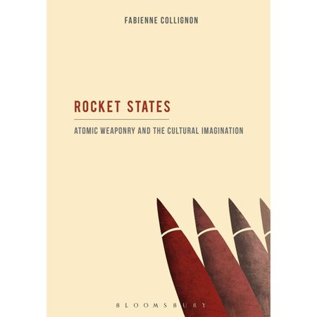 Rocket States: Atomic Weaponry and the Cultural Imagination by