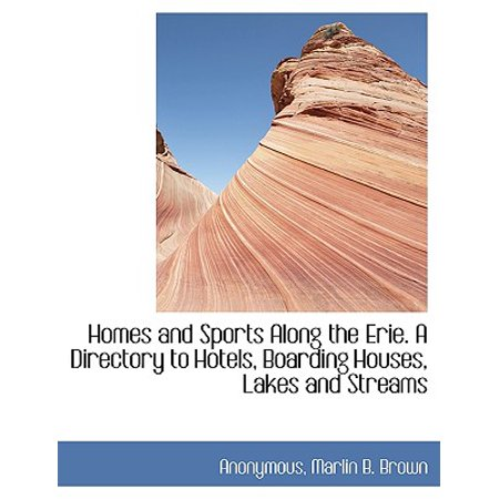 Homes and Sports Along the Erie. a Directory to Hotels, Boarding Houses, Lakes and (Best Boarding Schools For Sports)