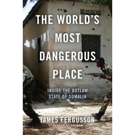 The World's Most Dangerous Place : Inside the Outlaw State of (10 Most Dangerous Places In The World)
