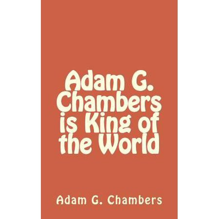 Adam G  Chambers Is King Of The World