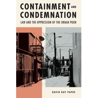 Containment and Condemnation : Law and the Oppression of the Urban Poor