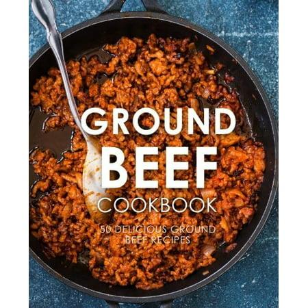 Ground Beef Cookbook: 50 Delicious Ground Beef