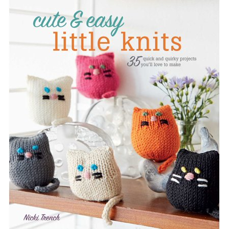 Cute & Easy Little Knits : 35 quick and quirky projects you'll love to - Cute Quick And Easy Halloween Costumes