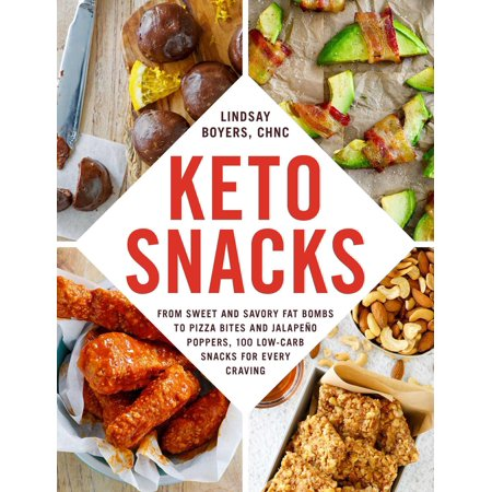 Keto Snacks: From Sweet and Savory Fat Bombs to Pizza Bites and Jalapeño Poppers, 100 Low-Carb Snacks for Every Craving (Other)
