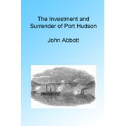 The Investment and Surrender of Port Hudson, Illustrated. - eBook