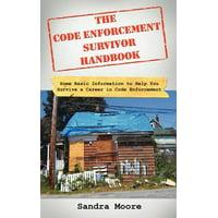 The Code Enforcement Survivor Handbook : Some Basic Information to Help You Survive a Career in Code Enforcement