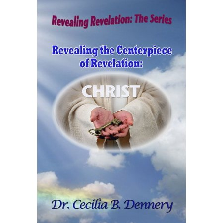 Revealing the Centerpiece of Revelation: Christ - eBook - Book Centerpieces