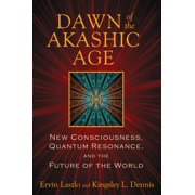Dawn of the Akashic Age : New Consciousness, Quantum Resonance, and the Future of the World