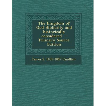 The Kingdom Of God Biblically And Historically Considered Paperback