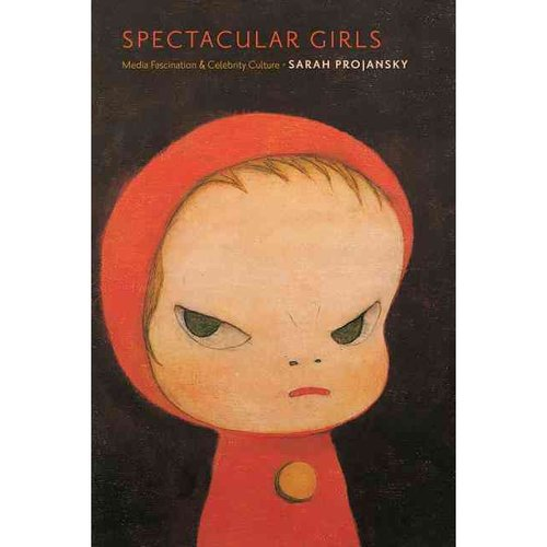 Spectacular Girls: Media Fascination and Celebrity Culture