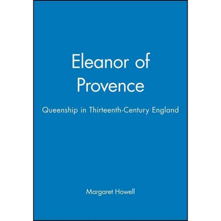 Eleanor of Provence: Queenship in Thirteenth-Century England by