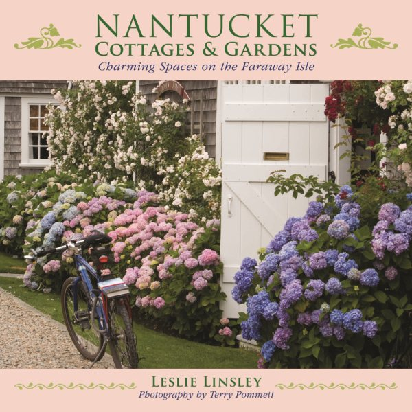 Nantucket Cottages And Gardens : Charming Spaces On The Faraway Isle
