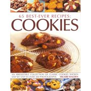 65 Best-Ever Recipes: Cookies: An Irresistible Collection of Classic Cookies Shown Step by Step in Over 300 Photographs