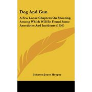 Dog and Gun : A Few Loose Chapters on Shooting, Among Which Will Be Found Some Anecdotes and Incidents (1856)