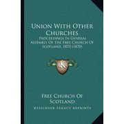 Union with Other Churches : Proceedings in General Assembly of the Free Church of Scotland, 1870 (1870)