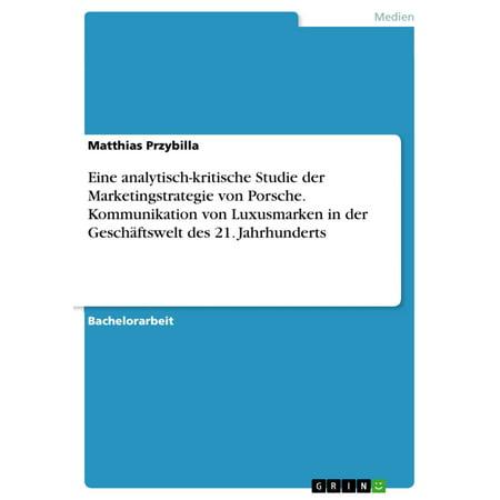 Eine analytisch-kritische Studie der Marketingstrategie von Porsche. Kommunikation von Luxusmarken in der Geschäftswelt des 21. Jahrhunderts - eBook (Frauen Luxus Marken)