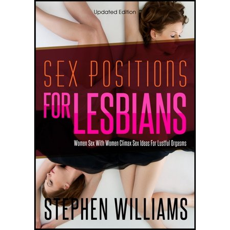 Sex Positions For Lesbians: Women Sex With Women Climax Sex Ideas For Lustful Orgasms -