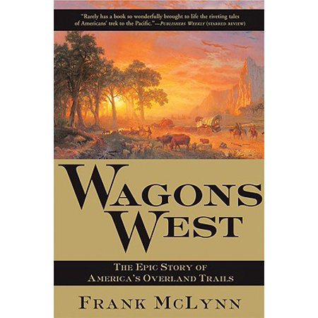 - Wagons West : The Epic Story of America's Overland Trails