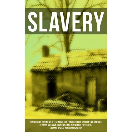 SLAVERY: Hundreds of Documented Testimonies of Former Slaves, Influential Memoirs, Records on Living Conditions and Customs in the South & History of Abolitionist Movement - (The Heritage Of Slavery In South Africa)