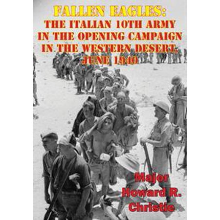Fallen Eagles: The Italian 10th Army In The Opening Campaign In The Western Desert, June 1940 - eBook