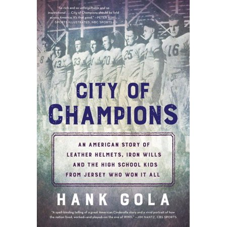 City of Champions : An American story of leather helmets, iron wills and the high school kids from Jersey who won it all