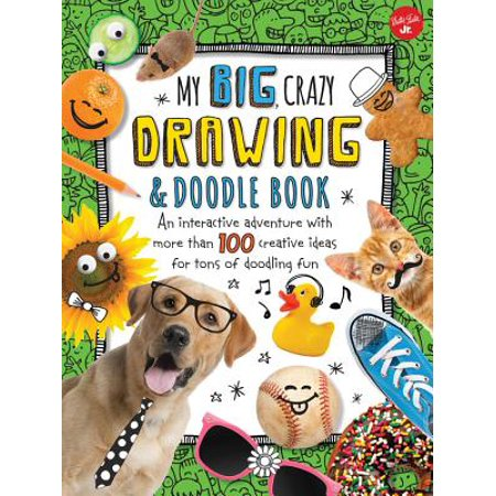 My Big, Crazy Drawing & Doodle Book : An Interactive Adventure with More Than 100 Creative Ideas for Tons of Doodling Fun