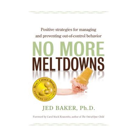 No More Meltdowns : Positive Strategies for Managing and Preventing Out-Of-Control (Managing Classroom Behavior Using Positive Behavior Supports)
