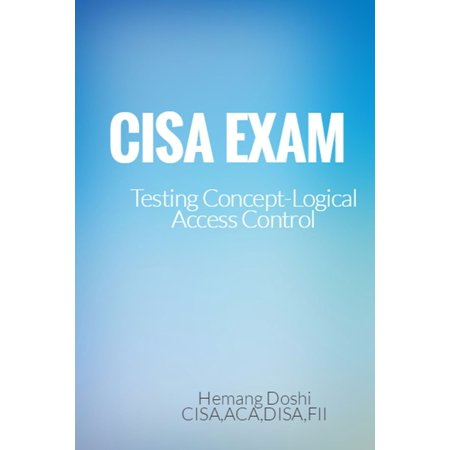 CISA Exam-Testing Concept-Knowledge of Logical Access Control -
