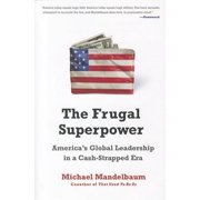 The Frugal Superpower : America's Global Leadership in a Cash-Strapped Era