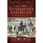 The 1865 Stoneman's Raid Begins: Leave Nothing for the Rebellion to Stand Upon