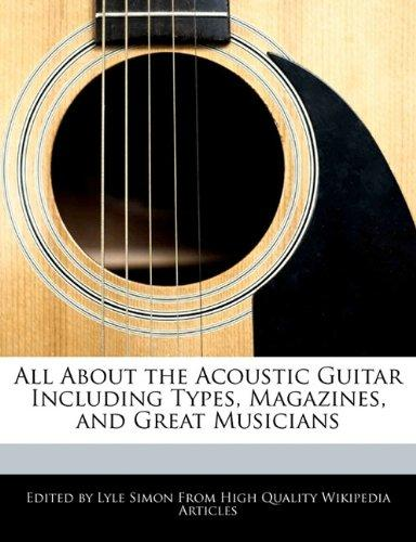All about the Acoustic Guitar Including Types, Magazines, and Great Musicians by