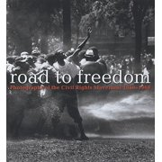 Road to Freedom : Photographs of the Civil Rights Movement, 1956-1968