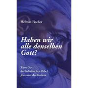 Haben wir alle denselben Gott?: Zum Gott der hebrischen Bibel, Jesu und des Korans (Paperback)