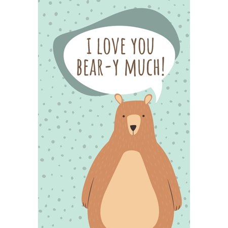 Journals of Love: I LOVE YOU BEAR-Y MUCH - daily notebook for a loved one: Draft for writing notes and thoughts. A perfect gift for a special person to think about you every day. (Paperback)