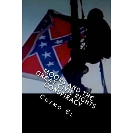 Moors and the Great Civil Rights Conspiracy: Confederate Flags, Moors of Fort Sumter and the Civil Rights Movement