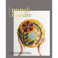 Punch Needle : Master the Art of Punch Needling Accessories for You and Your Home