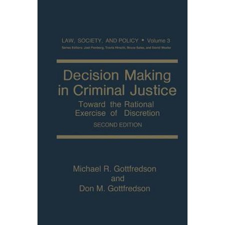 Decision Making in Criminal Justice : Toward the Rational Exercise of