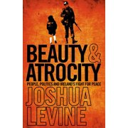 Beauty and Atrocity: People, Politics and Irelands Fight for Peace - eBook