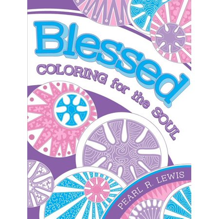 Blessed : Coloring for the Soul