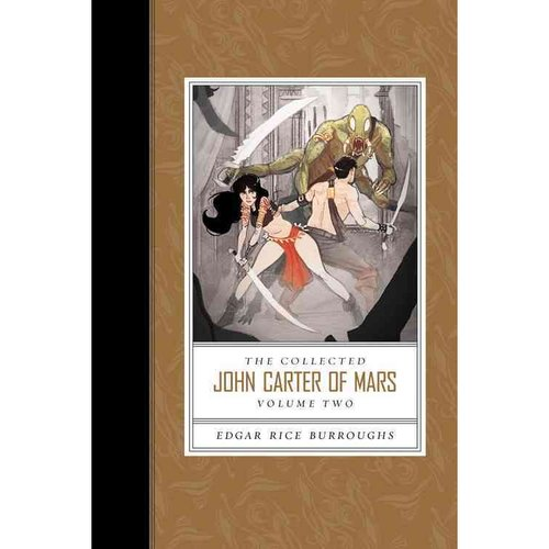 The Collected John Carter of Mars, Volume Two: Thuvia, Maid of Mars/The Chessmen of Mars/The Master Mind of Mars/A Fighting Man of Mars