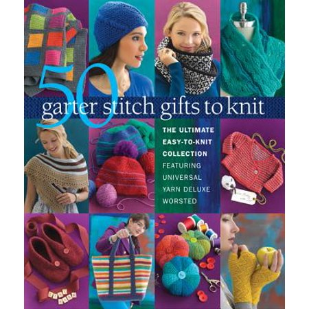50 Garter Stitch Gifts to Knit : The Ultimate Easy-To-Knit Collection Featuring Universal Yarn Deluxe