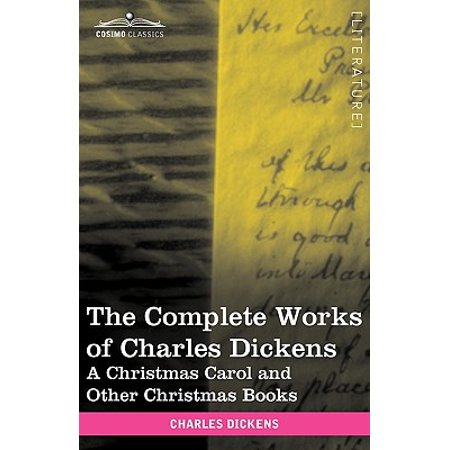 The Complete Works of Charles Dickens (in 30 Volumes, Illustrated) : A Christmas Carol and Other Christmas Books - Charles Dickens Quotes A Christmas Carol