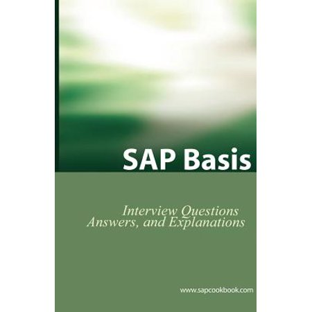 SAP Basis Certification Questions : Basis Interview Questions, Answers, and (Technical Interview Questions And Answers For Computer Science)