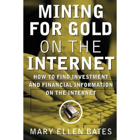 Mining for Gold on Internet : How to Find Investment and Financial Information on the