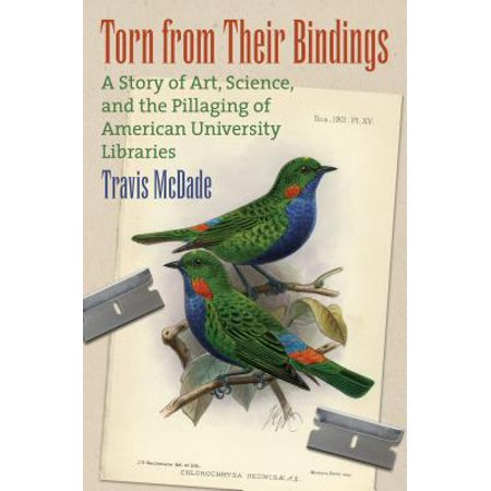 Torn from Their Bindings : A Story of Art, Science, and the Pillaging of American University (Parts Of The Library And Their Meaning)